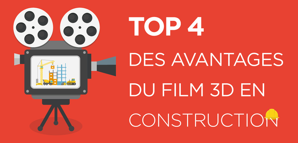 Top 4 des avantages du film 3D en construction